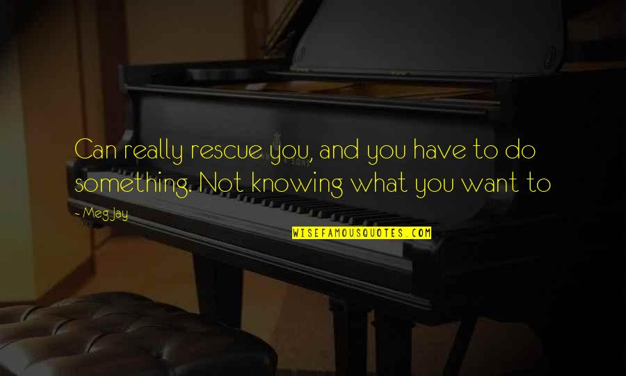 Knowing What You Have Quotes By Meg Jay: Can really rescue you, and you have to