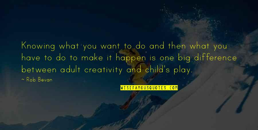 Knowing What You Have Quotes By Rob Bevan: Knowing what you want to do and then