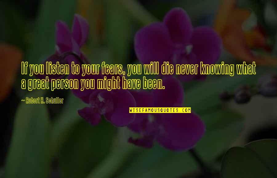 Knowing What You Have Quotes By Robert H. Schuller: If you listen to your fears, you will