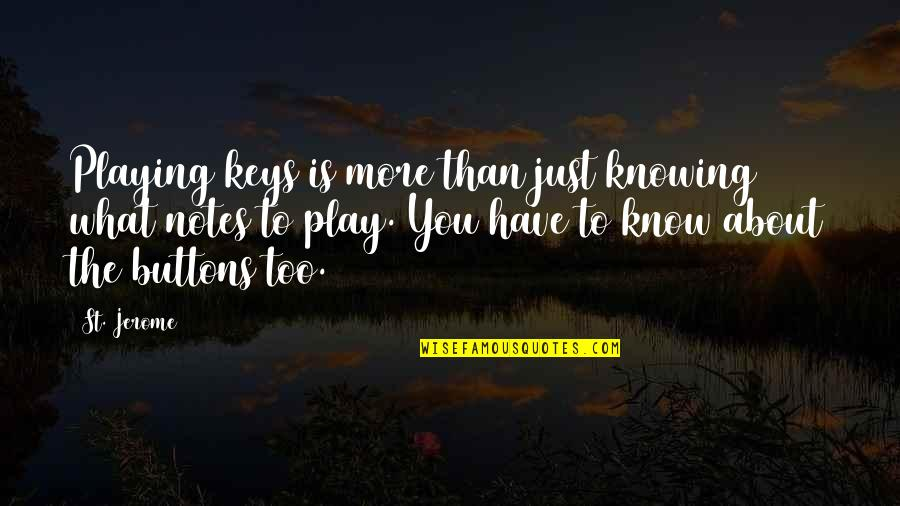 Knowing What You Have Quotes By St. Jerome: Playing keys is more than just knowing what