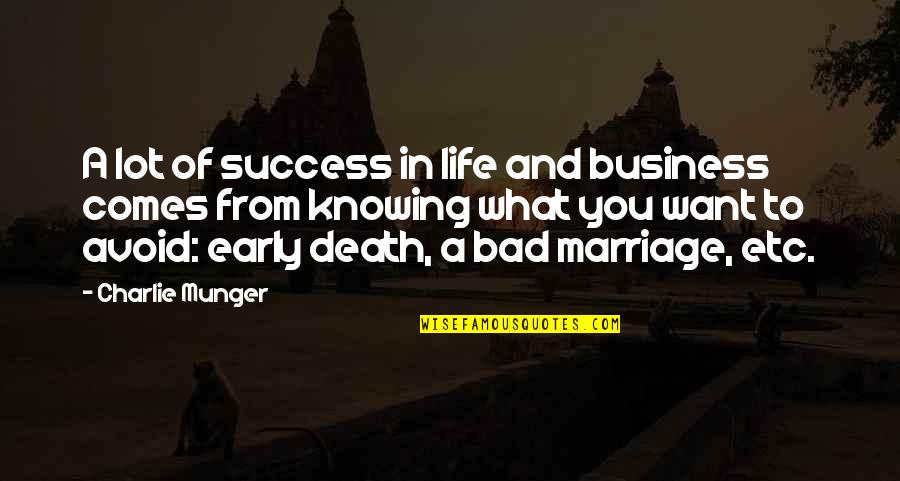Knowing What You Want Out Of Life Quotes By Charlie Munger: A lot of success in life and business