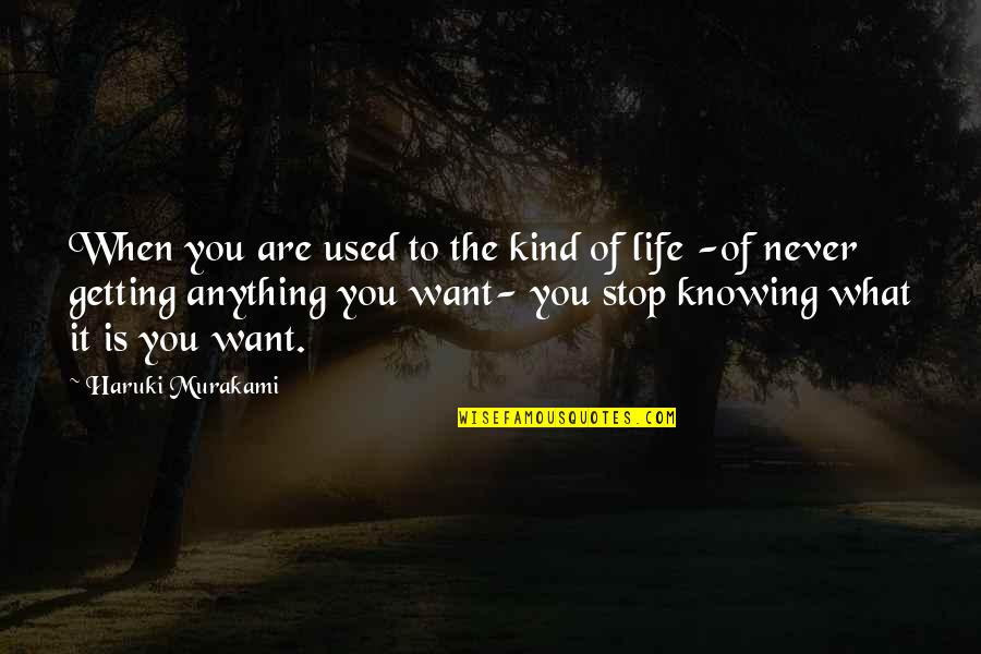 Knowing What You Want Out Of Life Quotes By Haruki Murakami: When you are used to the kind of