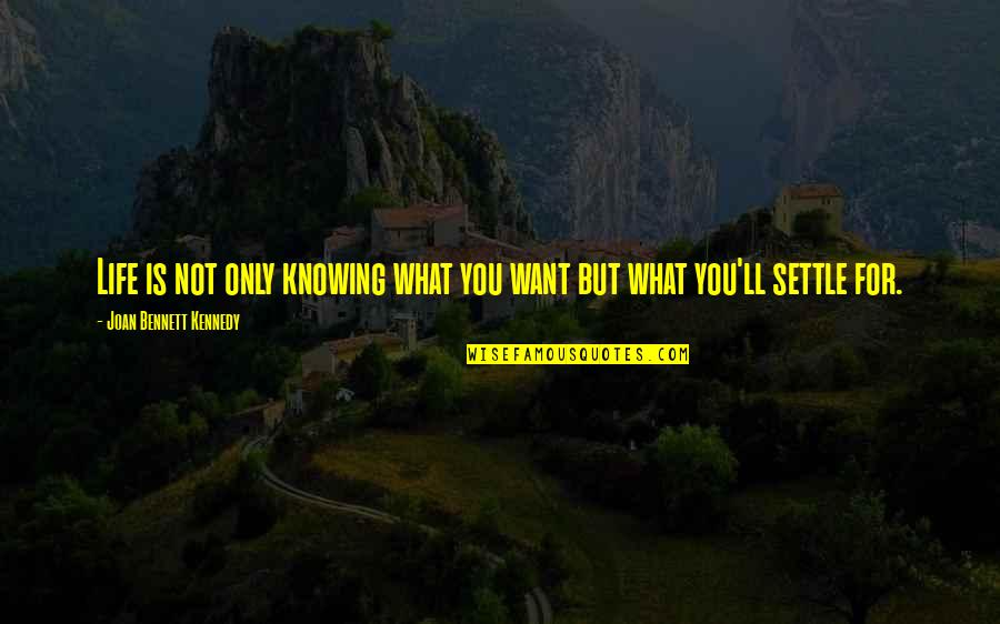 Knowing What You Want Out Of Life Quotes By Joan Bennett Kennedy: Life is not only knowing what you want