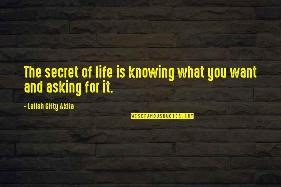 Knowing What You Want Out Of Life Quotes By Lailah Gifty Akita: The secret of life is knowing what you