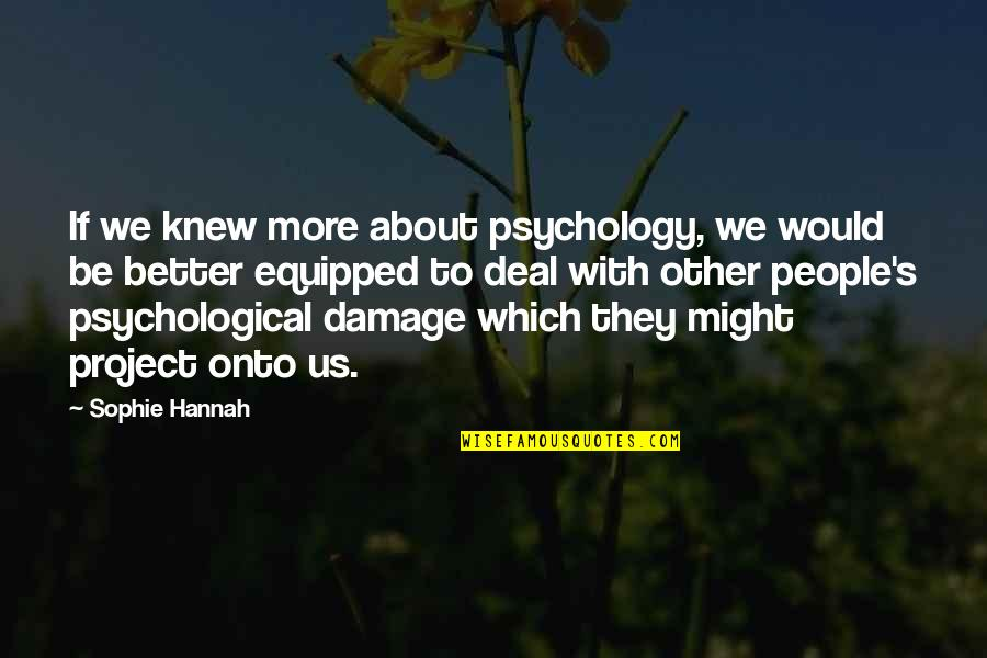 Knowing What You Want Out Of Life Quotes By Sophie Hannah: If we knew more about psychology, we would