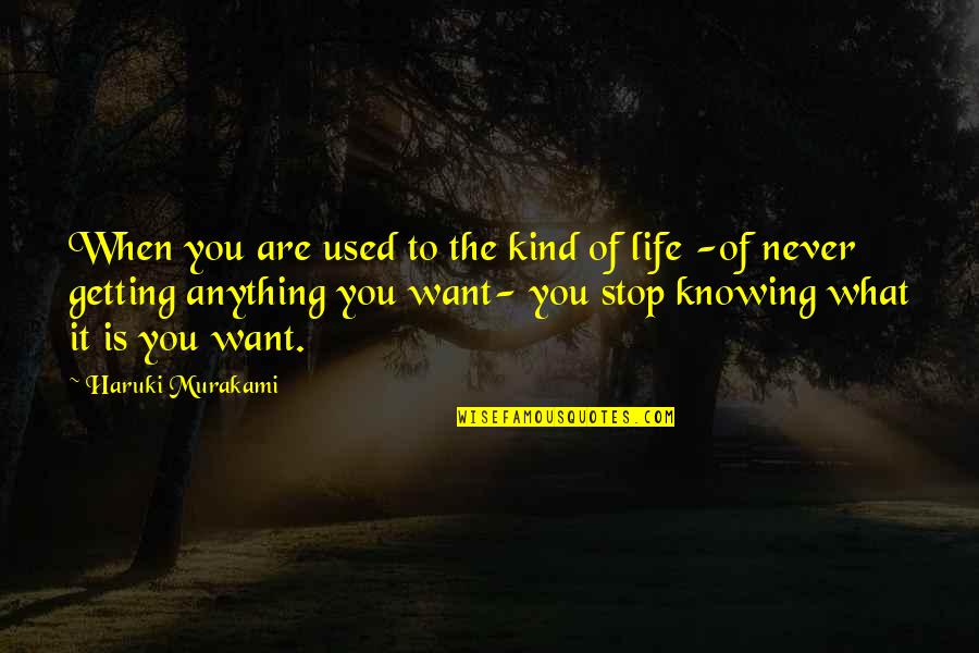 Knowing What You Want To Be In Life Quotes By Haruki Murakami: When you are used to the kind of