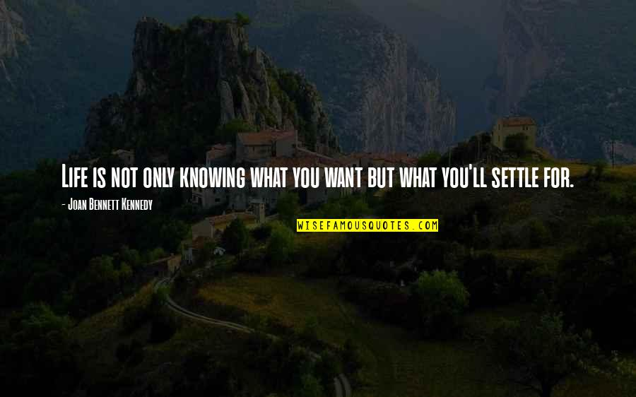 Knowing What You Want To Be In Life Quotes By Joan Bennett Kennedy: Life is not only knowing what you want