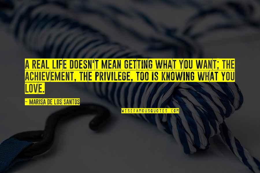 Knowing What You Want To Be In Life Quotes By Marisa De Los Santos: A real life doesn't mean getting what you