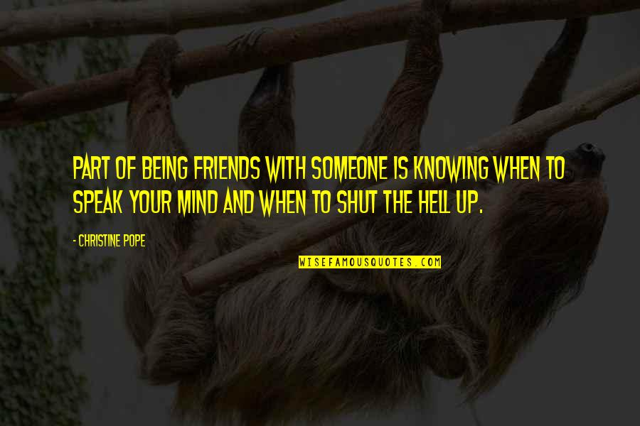 Knowing When To Speak Quotes By Christine Pope: Part of being friends with someone is knowing