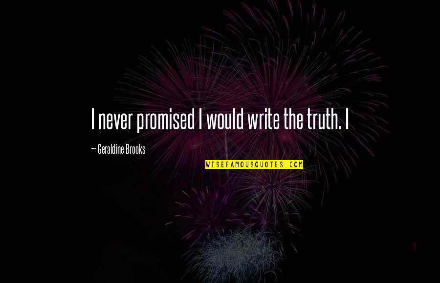 Knowing When To Speak Quotes By Geraldine Brooks: I never promised I would write the truth.
