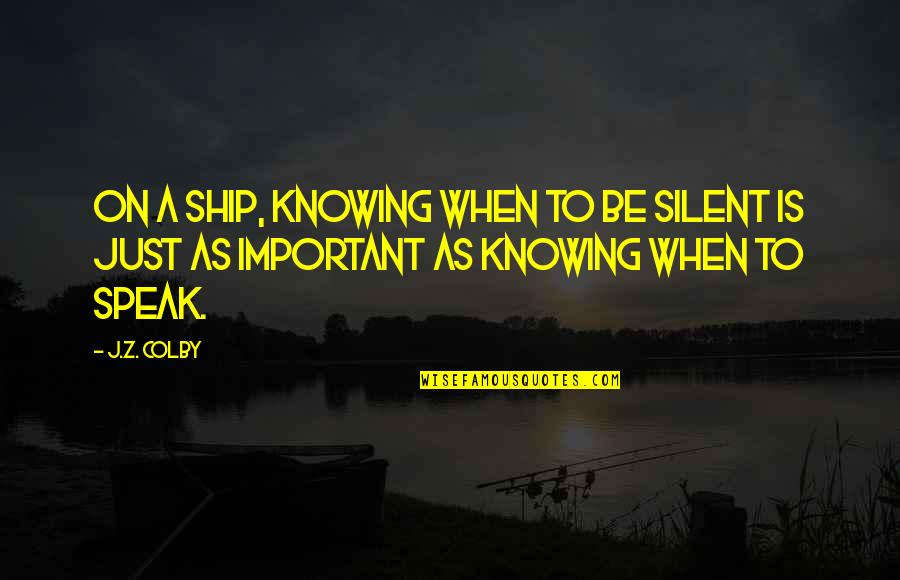 Knowing When To Speak Quotes By J.Z. Colby: On a ship, knowing when to be silent