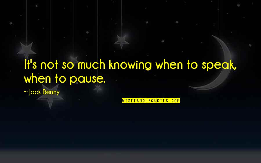 Knowing When To Speak Quotes By Jack Benny: It's not so much knowing when to speak,