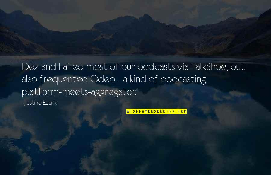 Knowing When To Speak Quotes By Justine Ezarik: Dez and I aired most of our podcasts