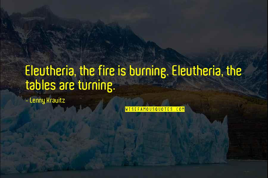 Knowing When To Speak Quotes By Lenny Kravitz: Eleutheria, the fire is burning. Eleutheria, the tables