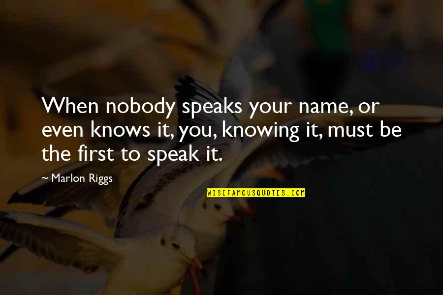 Knowing When To Speak Quotes By Marlon Riggs: When nobody speaks your name, or even knows