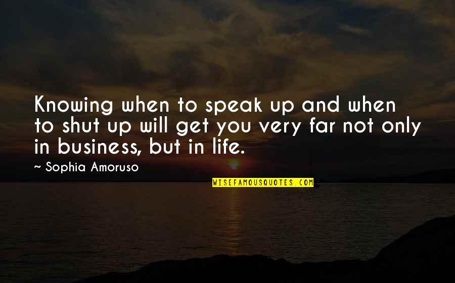 Knowing When To Speak Quotes By Sophia Amoruso: Knowing when to speak up and when to