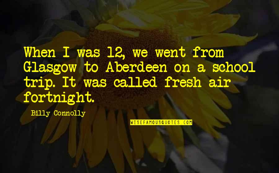 Knowing Your Place In Someone's Life Quotes By Billy Connolly: When I was 12, we went from Glasgow