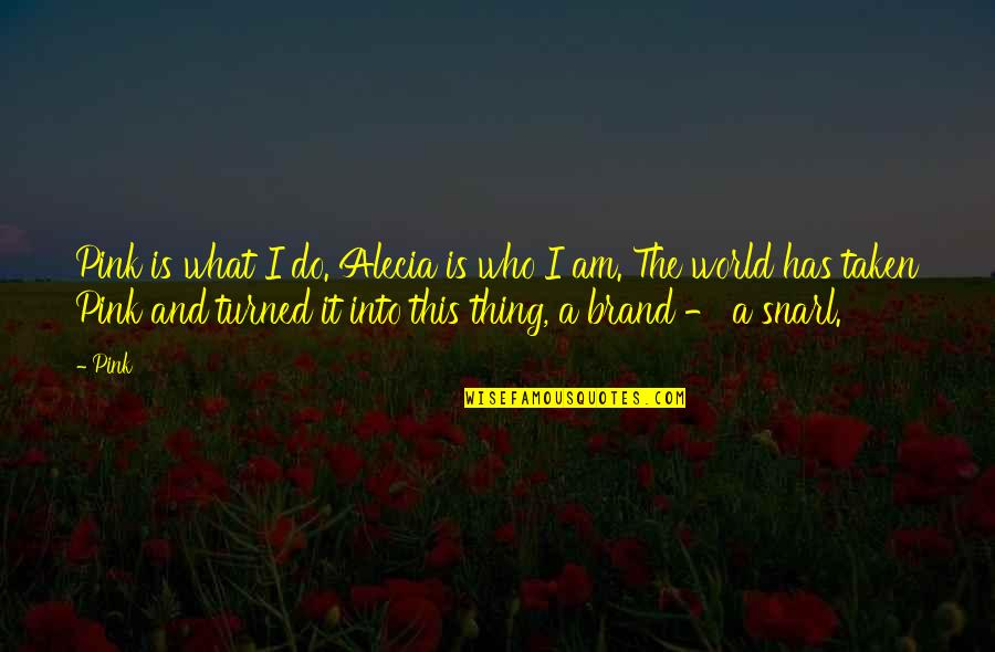 Knowing Your Place In Someone's Life Quotes By Pink: Pink is what I do. Alecia is who