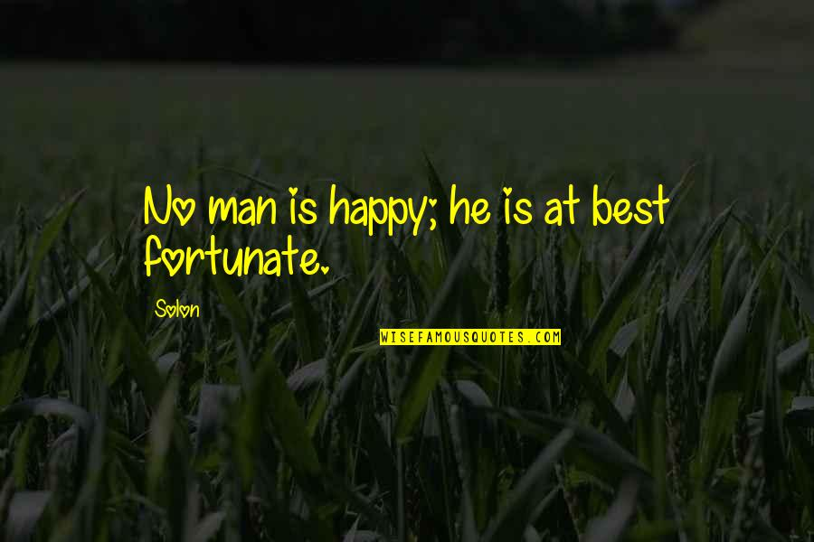 Knowing Your Place In Someone's Life Quotes By Solon: No man is happy; he is at best