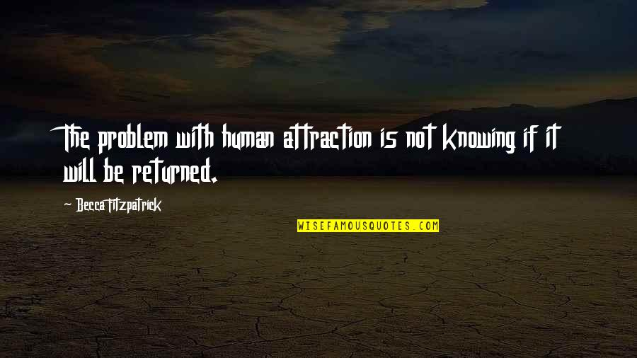 Knowing You're Loved Quotes By Becca Fitzpatrick: The problem with human attraction is not knowing