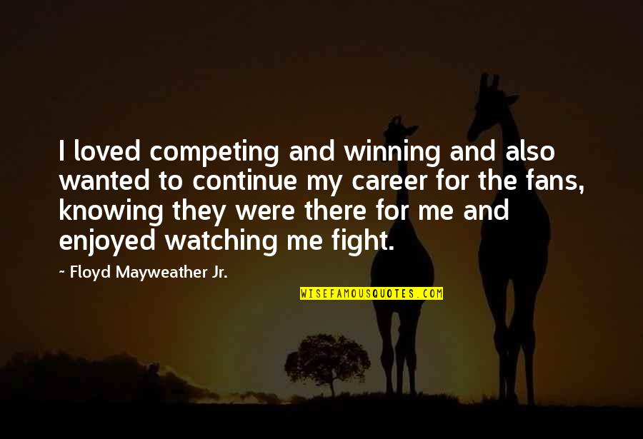 Knowing You're Loved Quotes By Floyd Mayweather Jr.: I loved competing and winning and also wanted