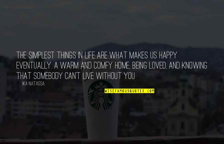 Knowing You're Loved Quotes By Ika Natassa: The simplest things in life are what makes