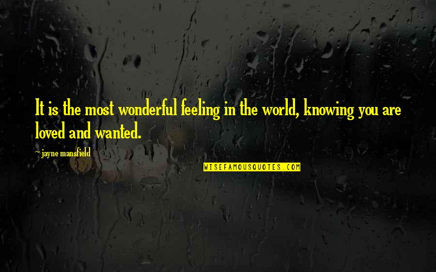 Knowing You're Loved Quotes By Jayne Mansfield: It is the most wonderful feeling in the