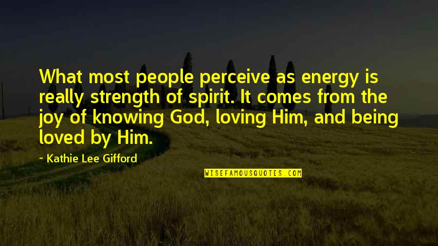 Knowing You're Loved Quotes By Kathie Lee Gifford: What most people perceive as energy is really