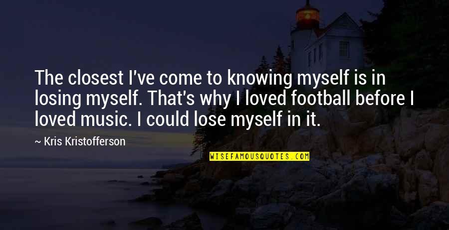Knowing You're Loved Quotes By Kris Kristofferson: The closest I've come to knowing myself is