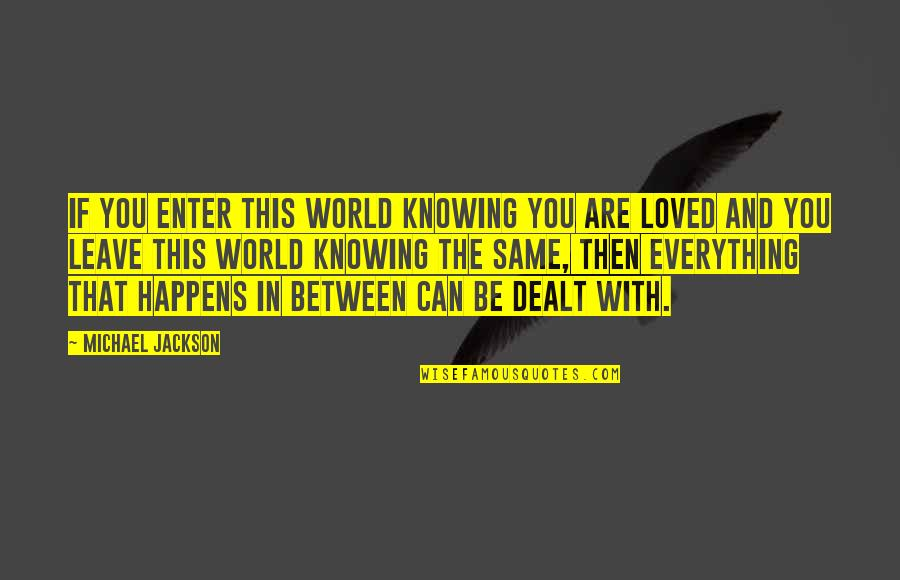 Knowing You're Loved Quotes By Michael Jackson: If you enter this world knowing you are