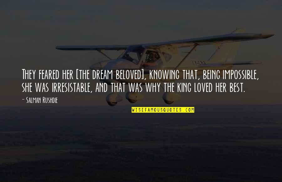 Knowing You're Loved Quotes By Salman Rushdie: They feared her [the dream beloved], knowing that,