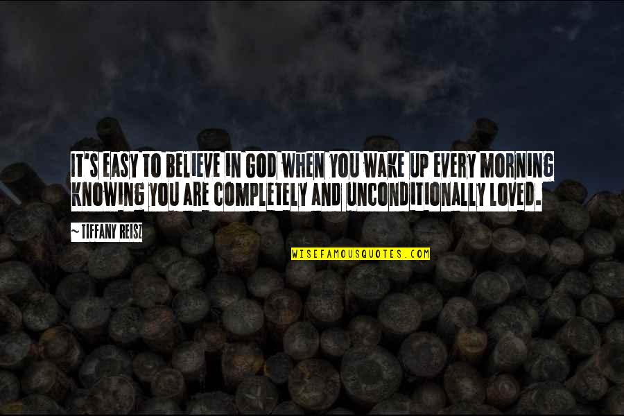 Knowing You're Loved Quotes By Tiffany Reisz: It's easy to believe in God when you