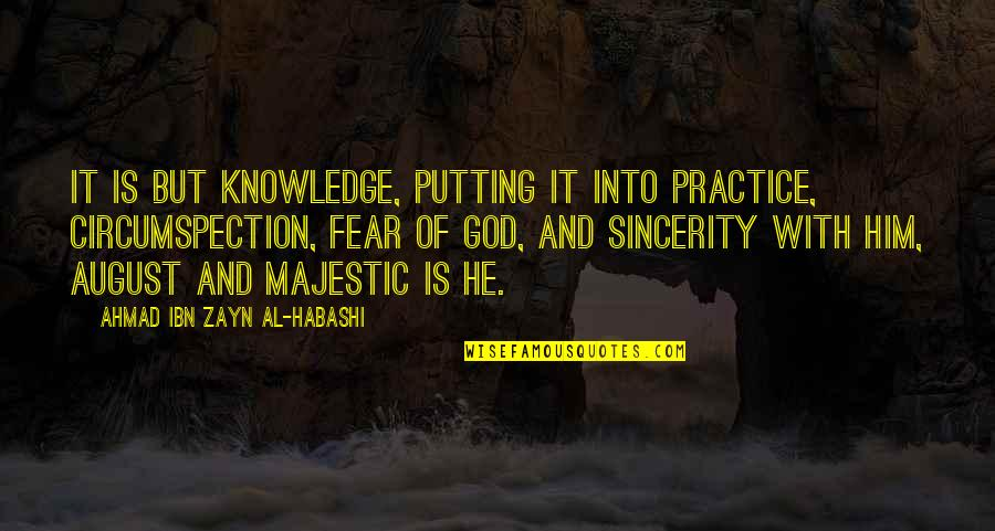 Knowledge And Fear Quotes By Ahmad Ibn Zayn Al-Habashi: It is but knowledge, putting it into practice,