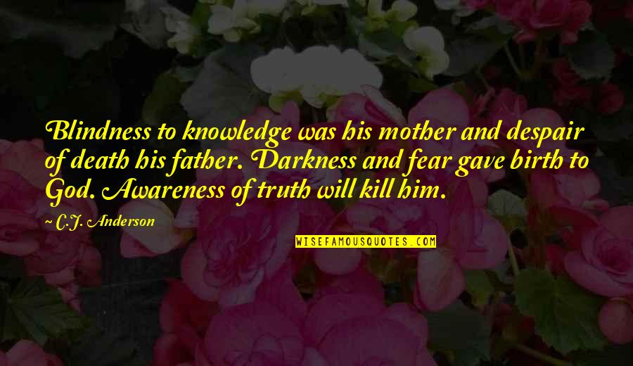 Knowledge And Fear Quotes By C.J. Anderson: Blindness to knowledge was his mother and despair