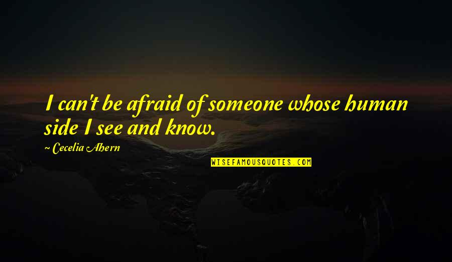 Knowledge And Fear Quotes By Cecelia Ahern: I can't be afraid of someone whose human