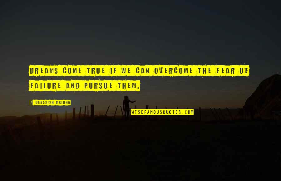 Knowledge And Fear Quotes By Debasish Mridha: Dreams come true if we can overcome the