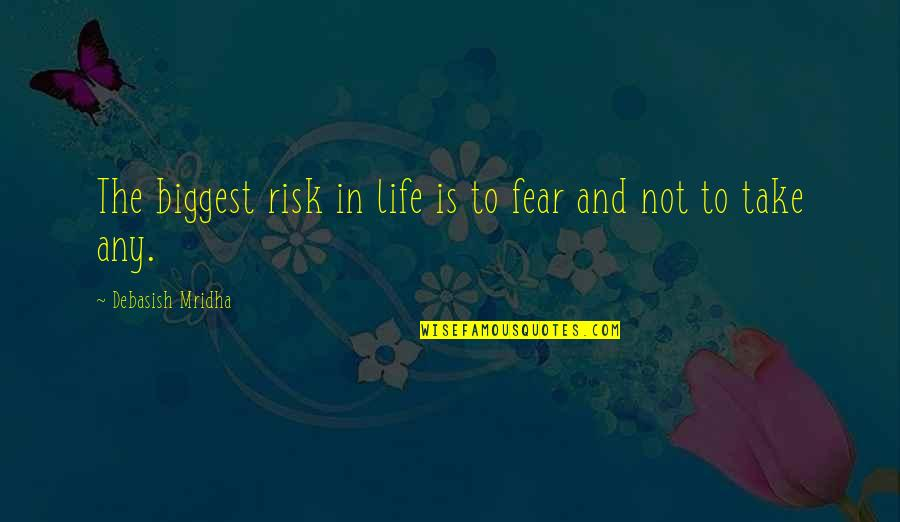 Knowledge And Fear Quotes By Debasish Mridha: The biggest risk in life is to fear