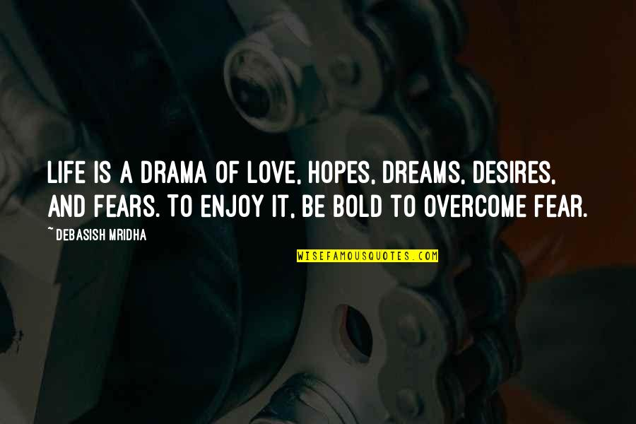 Knowledge And Fear Quotes By Debasish Mridha: Life is a drama of love, hopes, dreams,