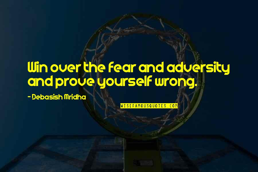 Knowledge And Fear Quotes By Debasish Mridha: Win over the fear and adversity and prove