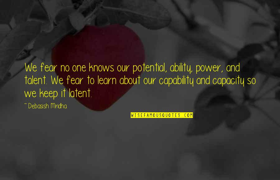 Knowledge And Fear Quotes By Debasish Mridha: We fear no one knows our potential, ability,