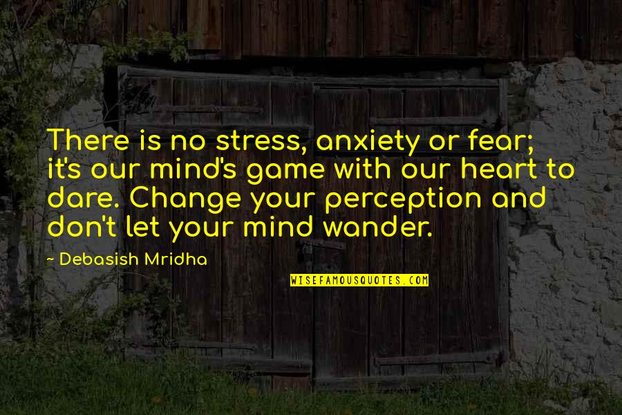 Knowledge And Fear Quotes By Debasish Mridha: There is no stress, anxiety or fear; it's