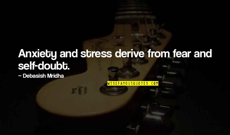 Knowledge And Fear Quotes By Debasish Mridha: Anxiety and stress derive from fear and self-doubt.
