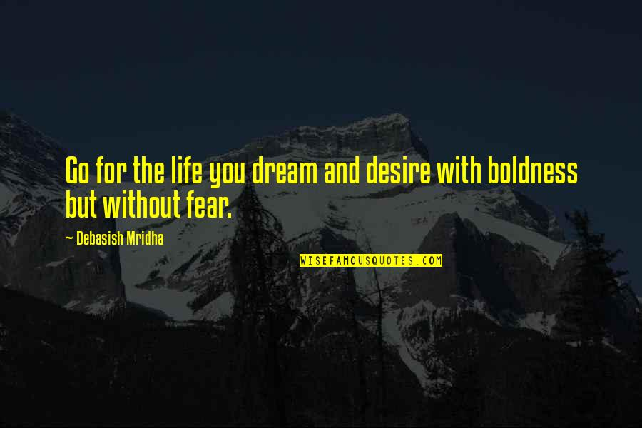 Knowledge And Fear Quotes By Debasish Mridha: Go for the life you dream and desire