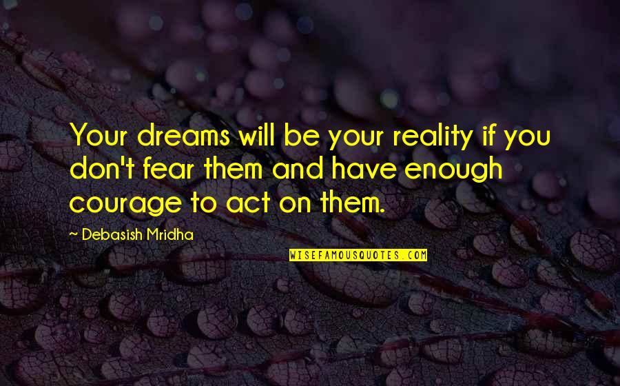 Knowledge And Fear Quotes By Debasish Mridha: Your dreams will be your reality if you