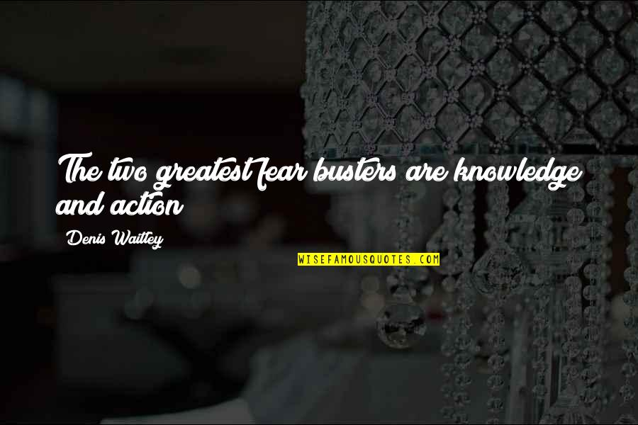 Knowledge And Fear Quotes By Denis Waitley: The two greatest fear busters are knowledge and