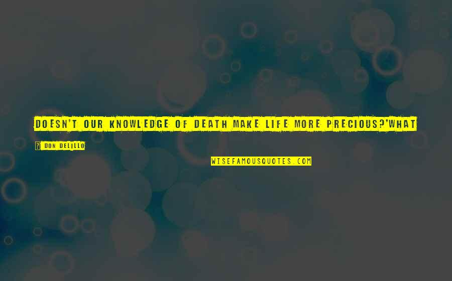 Knowledge And Fear Quotes By Don DeLillo: Doesn't our knowledge of death make life more