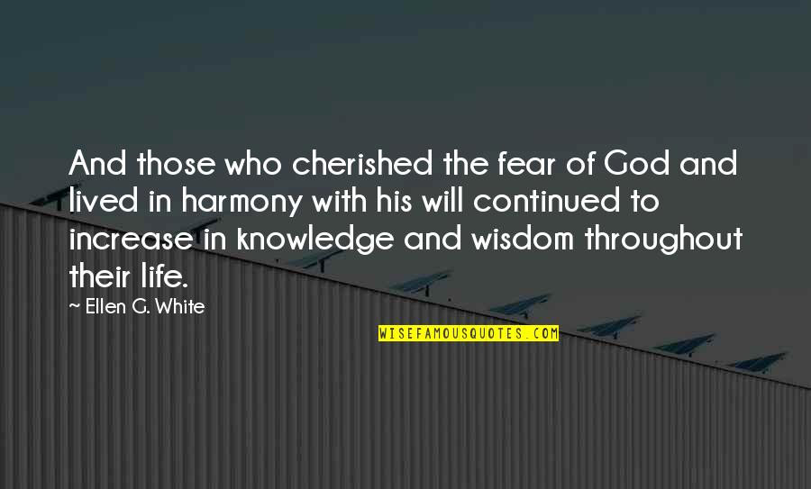 Knowledge And Fear Quotes By Ellen G. White: And those who cherished the fear of God