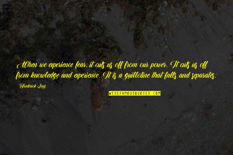 Knowledge And Fear Quotes By Frederick Lenz: When we experience fear, it cuts us off