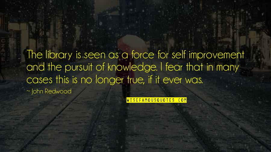 Knowledge And Fear Quotes By John Redwood: The library is seen as a force for