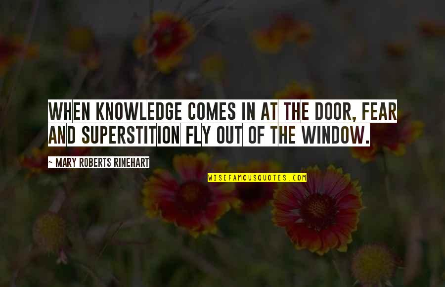 Knowledge And Fear Quotes By Mary Roberts Rinehart: When knowledge comes in at the door, fear